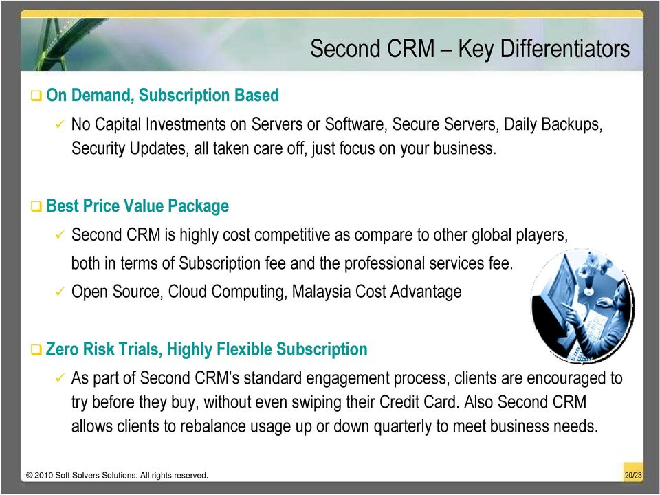 Open Source, Cloud Computing, Malaysia Cost Advantage Zero Risk Trials, Highly Flexible Subscription As part of Second CRM s standard engagement process, clients are encouraged to try before