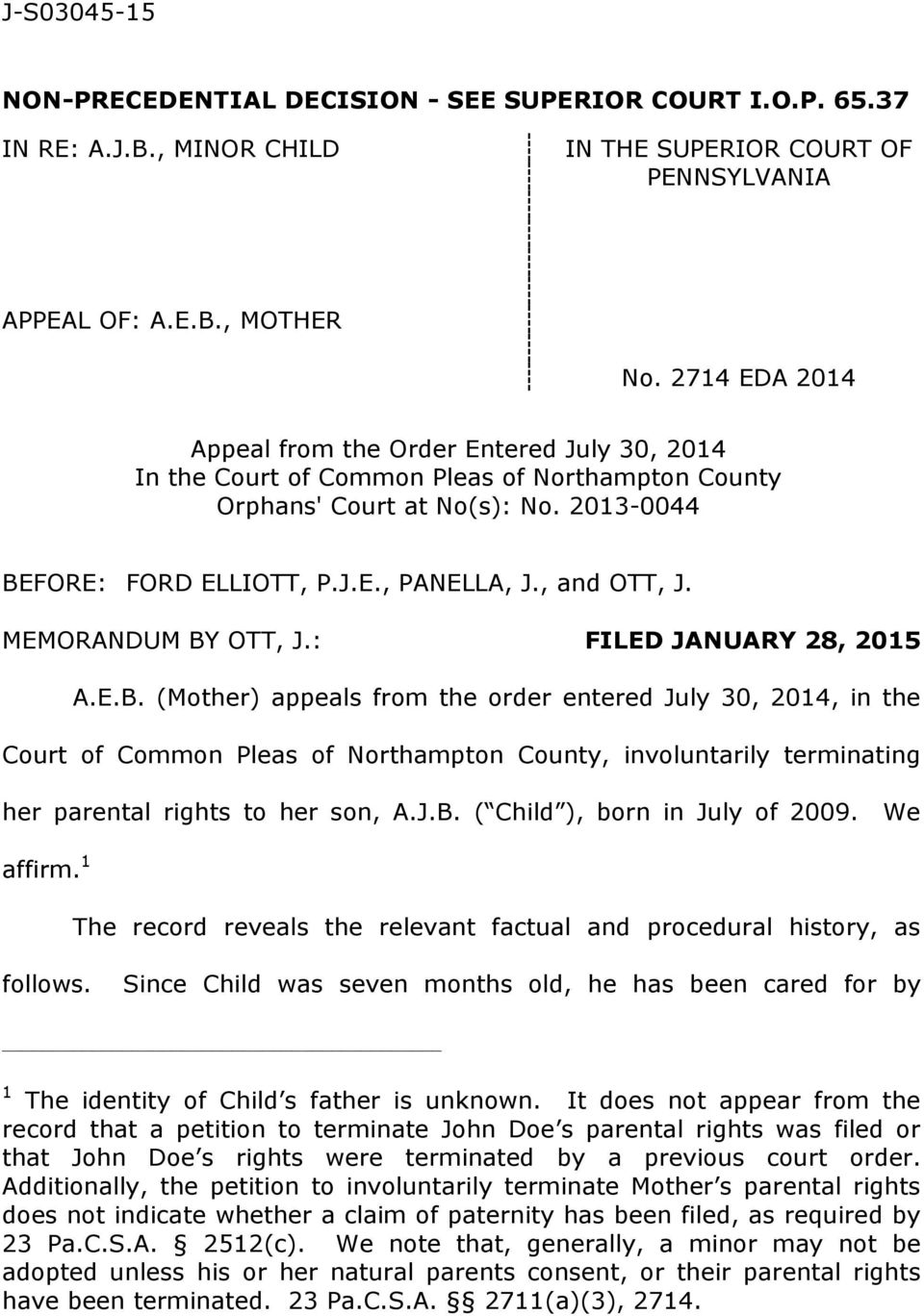 , and OTT, J. MEMORANDUM BY OTT, J.: FILED JANUARY 28, 2015 A.E.B. (Mother) appeals from the order entered July 30, 2014, in the Court of Common Pleas of Northampton County, involuntarily terminating her parental rights to her son, A.