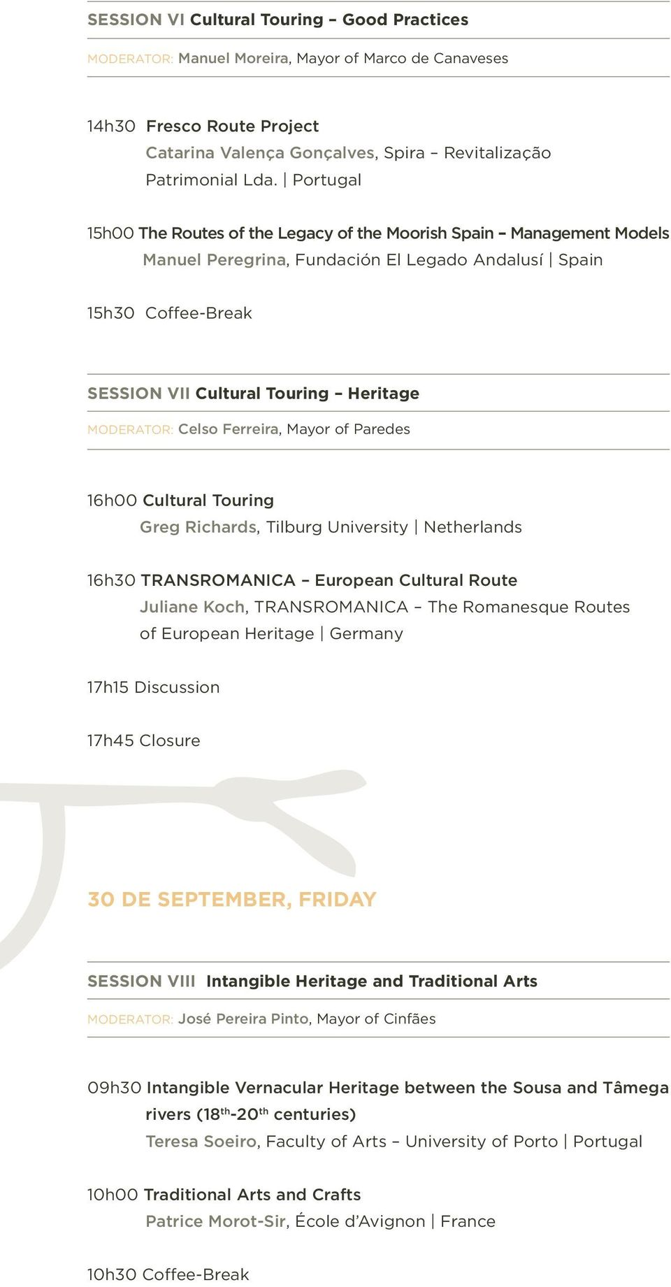 Celso Ferreira, Mayor of Paredes 16h00 Cultural Touring Greg Richards, Tilburg University Netherlands 16h30 TRANSROMANICA European Cultural Route Juliane Koch, TRANSROMANICA The Romanesque Routes of
