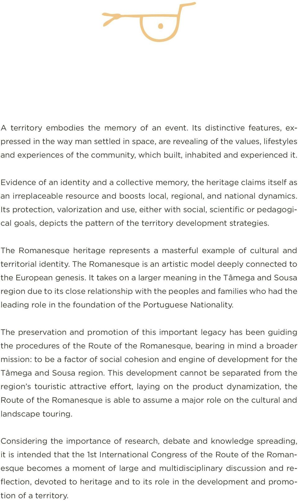 Evidence of an identity and a collective memory, the heritage claims itself as an irreplaceable resource and boosts local, regional, and national dynamics.