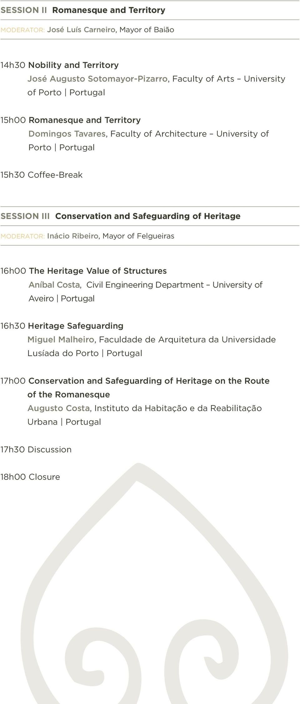 Mayor of Felgueiras 16h00 The Heritage Value of Structures Aníbal Costa, Civil Engineering Department University of Aveiro Portugal 16h30 Heritage Safeguarding Miguel Malheiro, Faculdade de
