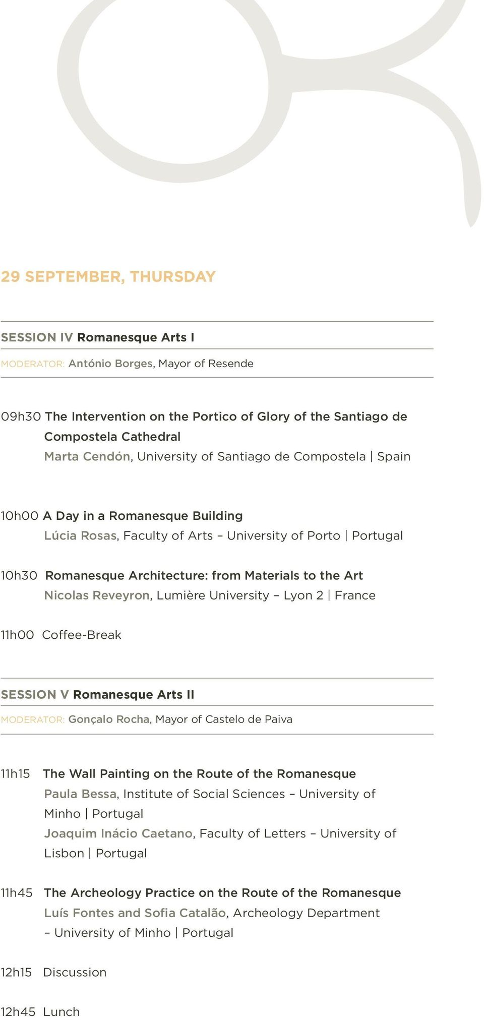 Nicolas Reveyron, Lumière University Lyon 2 France 11h00 Coffee-Break SESSION V Romanesque Arts II MODERATOR: Gonçalo Rocha, Mayor of Castelo de Paiva 11h15 The Wall Painting on the Route of the