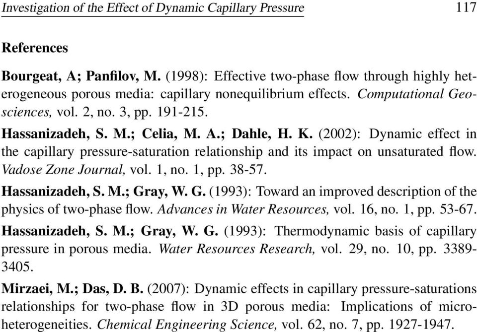 ; Dahle, H. K. (00): Dynamic effect in the capillary pressure-saturation relationship and its impact on unsaturated flow. Vadose Zone Journal, vol. 1, no. 1, pp. 38-57. Hassanizadeh, S. M.; Gray, W.