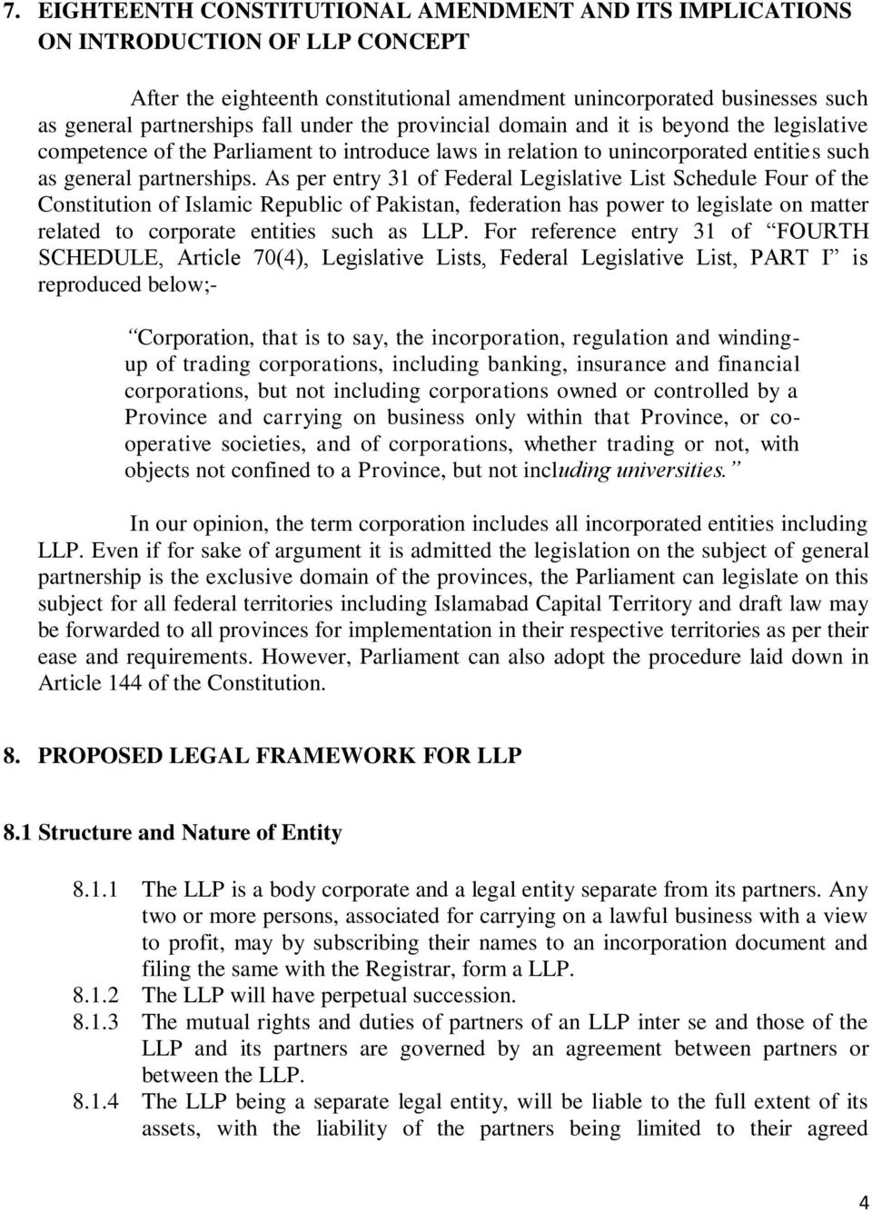 As per entry 31 of Federal Legislative List Schedule Four of the Constitution of Islamic Republic of Pakistan, federation has power to legislate on matter related to corporate entities such as LLP.