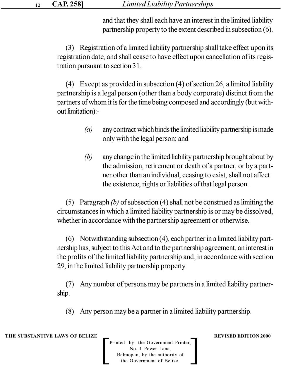 (4) Except as provided in subsection (4) of section 26, a limited liability partnership is a legal person (other than a body corporate) distinct from the partners of whom it is for the time being