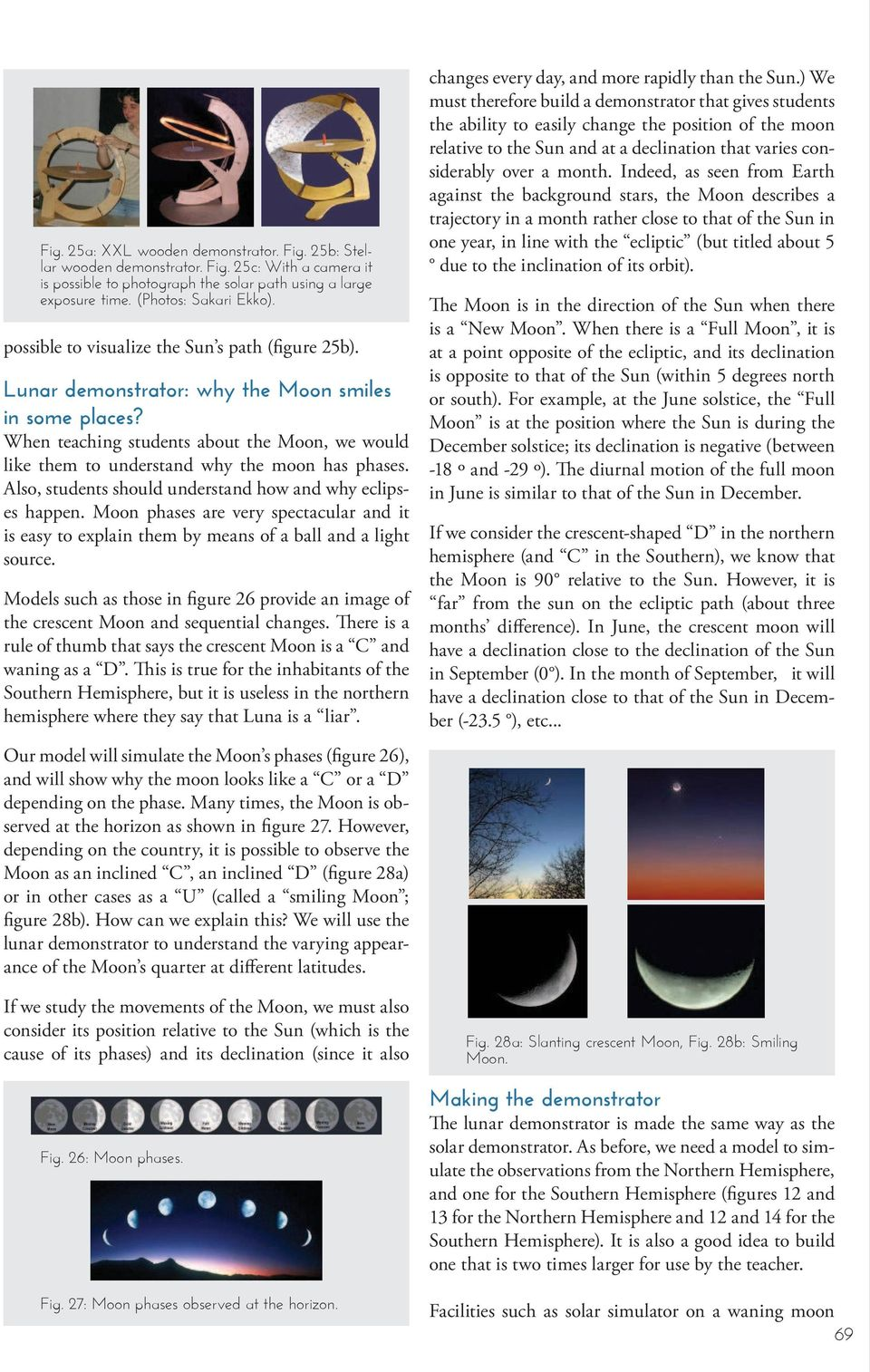 When teaching students about the Moon, we would like them to understand why the moon has phases. Also, students should understand how and why eclipses happen.