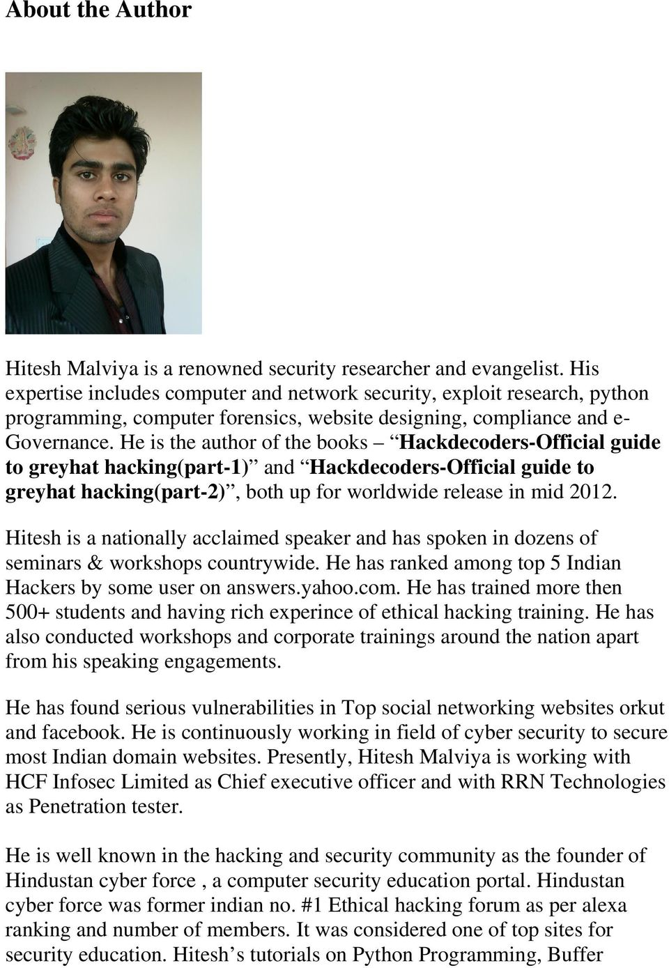 He is the author of the books Hackdecoders-Official guide to greyhat hacking(part-1) and Hackdecoders-Official guide to greyhat hacking(part-2), both up for worldwide release in mid 2012.