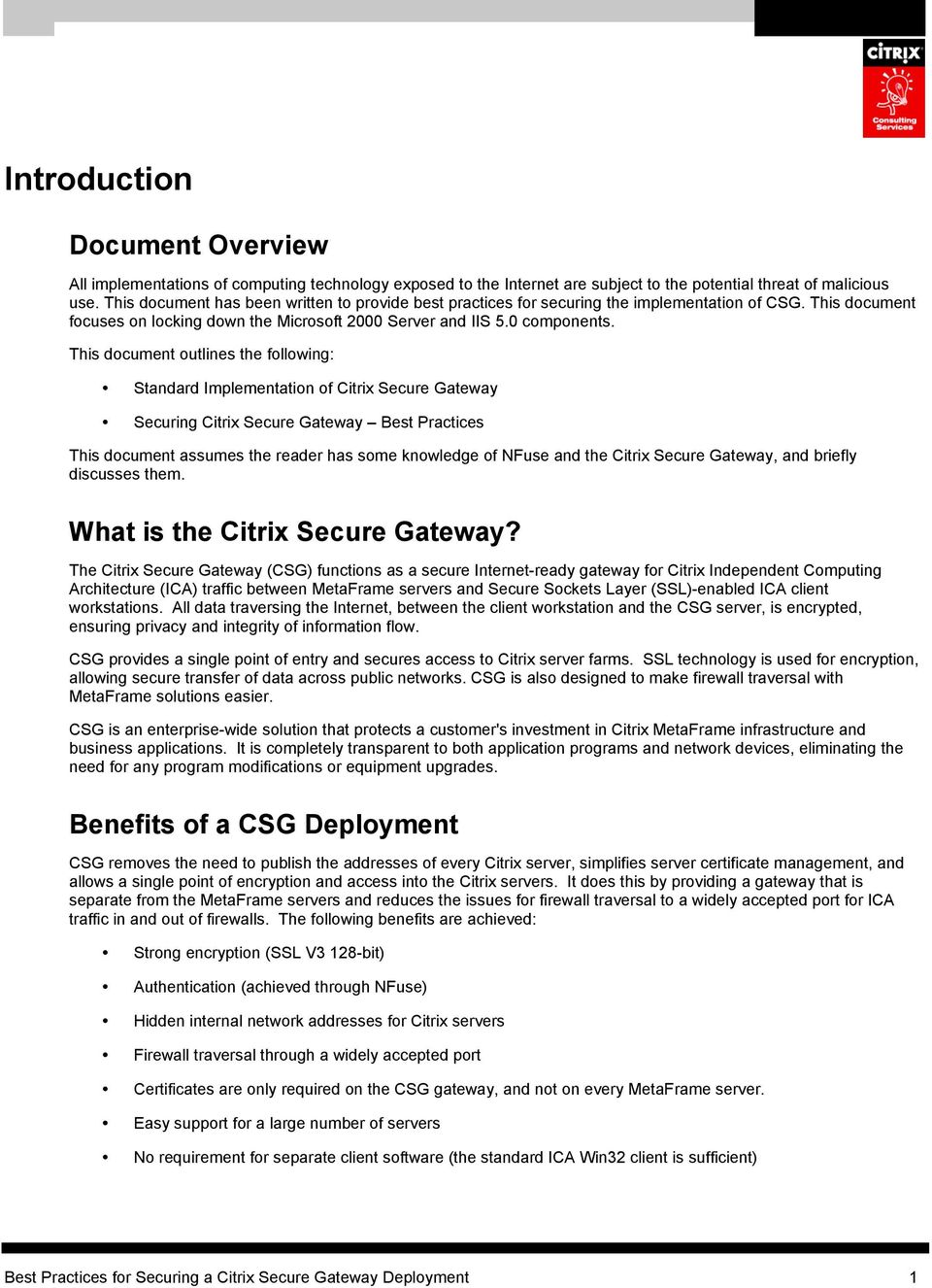 This document outlines the following: Standard Implementation of Citrix Secure Gateway Securing Citrix Secure Gateway Best Practices This document assumes the reader has some knowledge of NFuse and