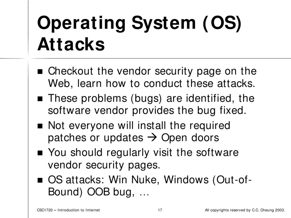 Not everyone will install the required patches or updates Open doors You should regularly visit the