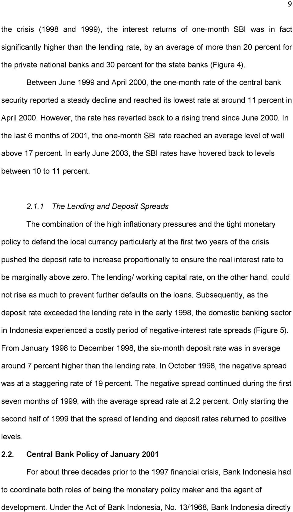 However, he rae ha revered back o a riing rend ince June 2000. In he la 6 monh of 2001, he one-monh SBI rae reached an average level of well above 17 percen.