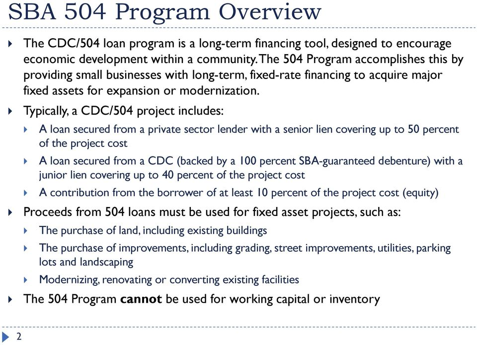 Typically, a CDC/504 project includes: A loan secured from a private sector lender with a senior lien covering up to 50 percent of the project cost A loan secured from a CDC (backed by a 100 percent