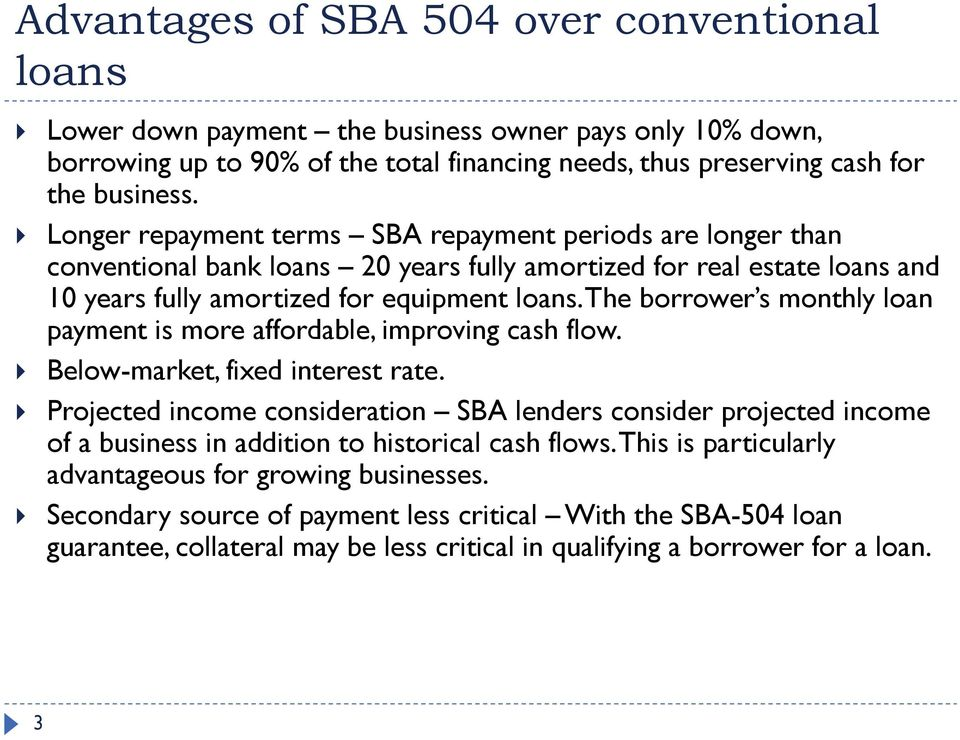 The borrower s monthly loan payment is more affordable, improving cash flow. Below-market, fixed interest rate.
