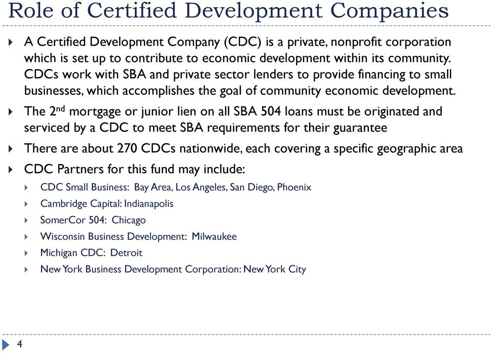 The 2 nd mortgage or junior lien on all SBA 504 loans must be originated and serviced by a CDC to meet SBA requirements for their guarantee There are about 270 CDCs nationwide, each covering a