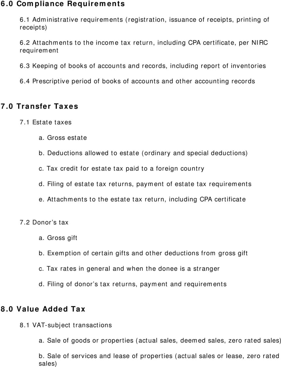 4 Prescriptive period of books of accounts and other accounting records 7.0 Transfer Taxes 7.1 Estate taxes a. Gross estate b. Deductions allowed to estate (ordinary and special deductions) c.