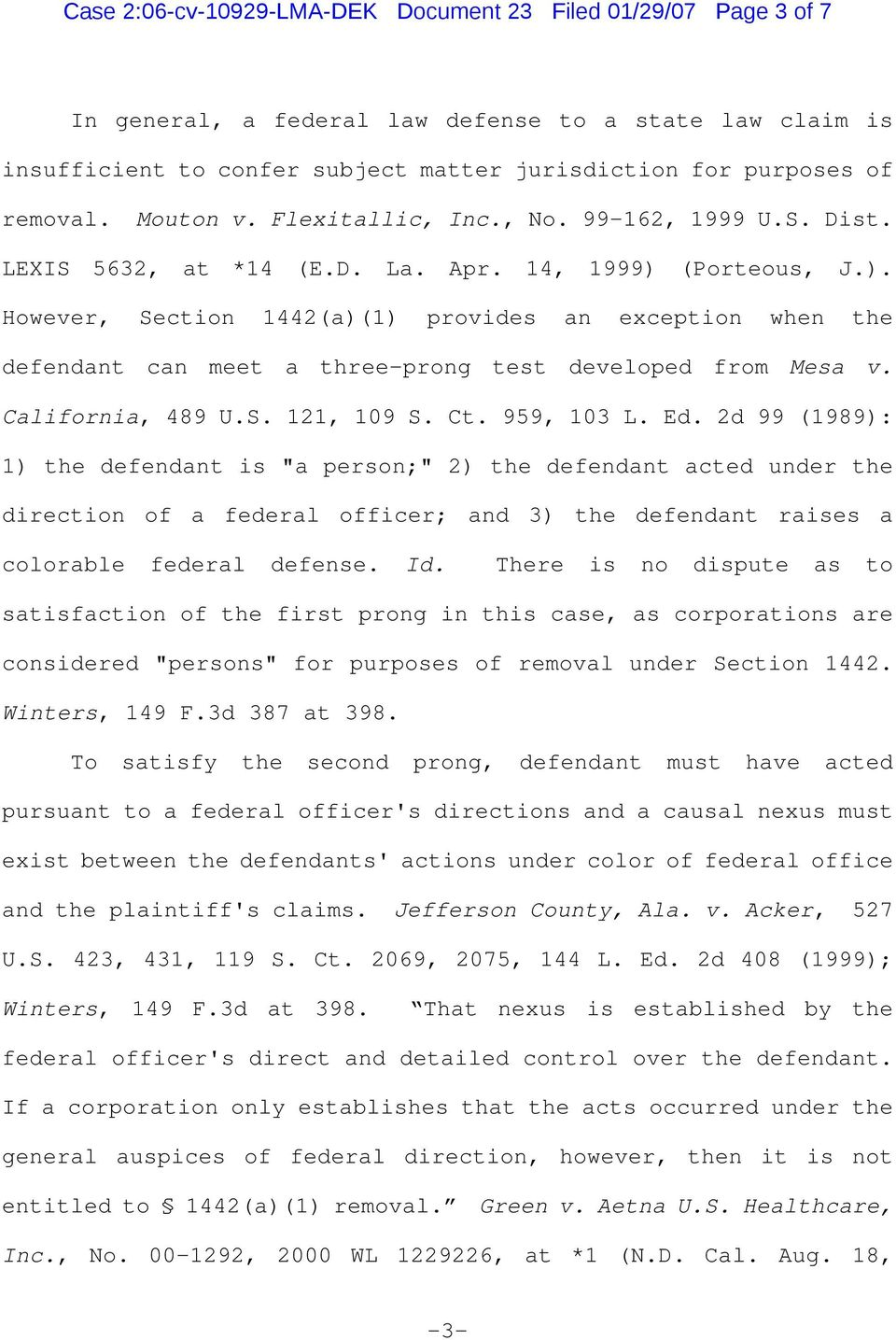 (Porteous, J.). However, Section 1442(a)(1) provides an exception when the defendant can meet a three-prong test developed from Mesa v. California, 489 U.S. 121, 109 S. Ct. 959, 103 L. Ed.
