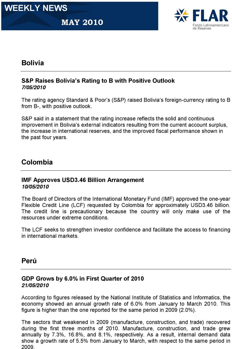 S&P said in a statement that the rating increase reflects the solid and continuous improvement in Bolivia s external indicators resulting from the current account surplus, the increase in