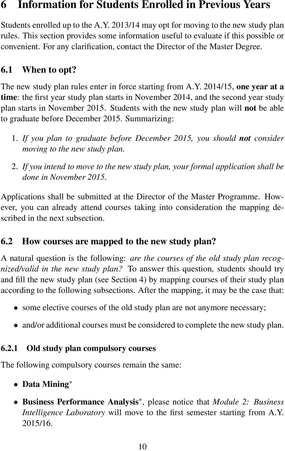 The new study plan rules enter in force starting from A.Y. 2014/15, one year at a time: the first year study plan starts in November 2014, and the second year study plan starts in November 2015.