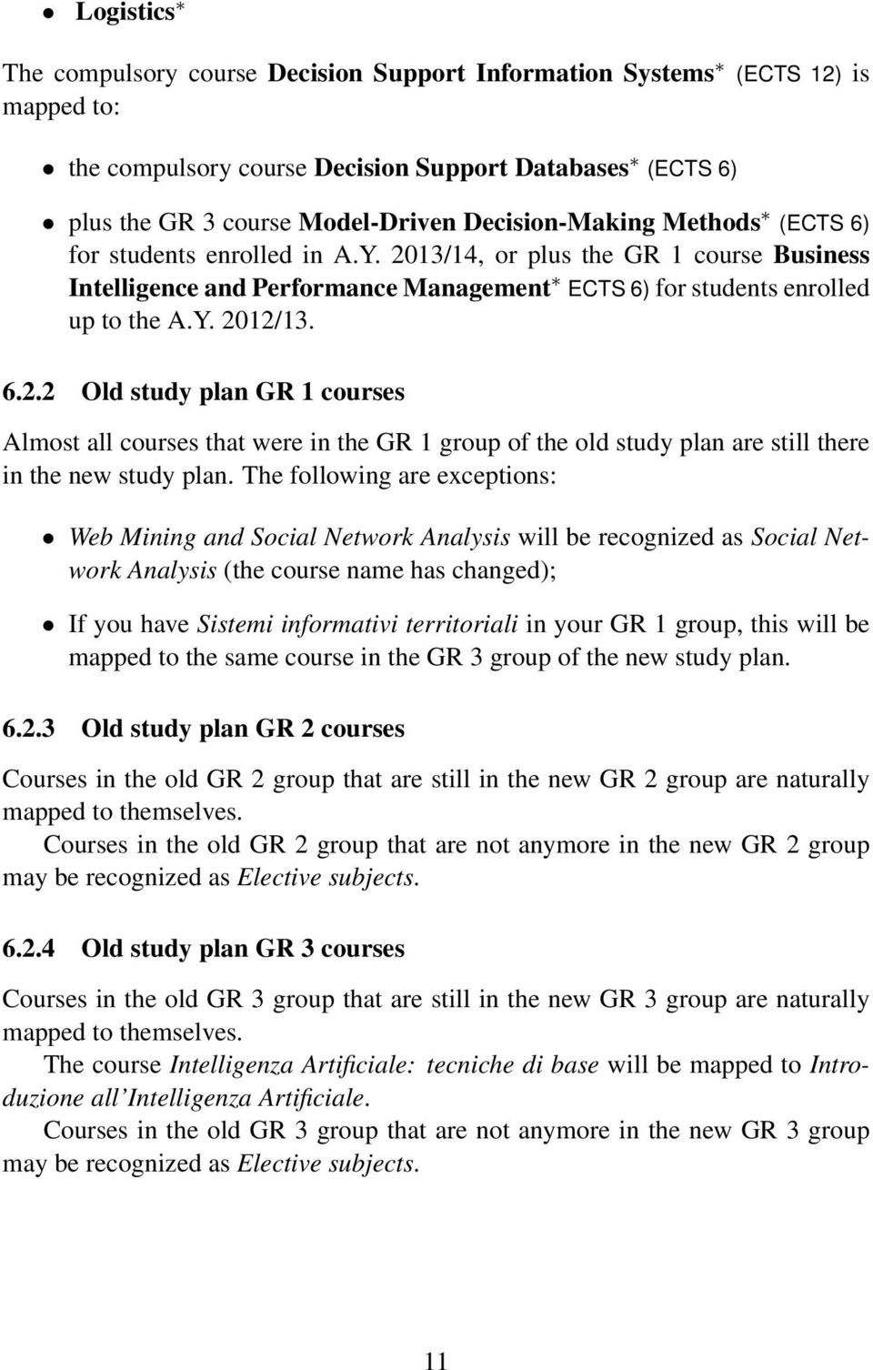 6.2.2 Old study plan GR 1 courses Almost all courses that were in the GR 1 group of the old study plan are still there in the new study plan.