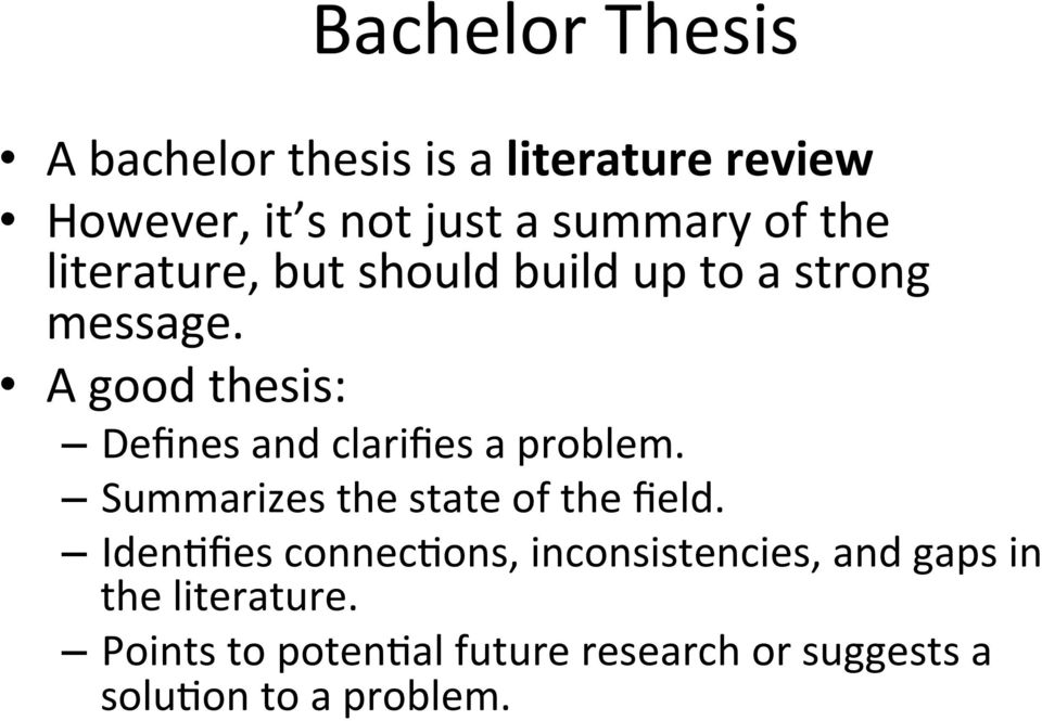 A good thesis: Defines and clarifies a problem. Summarizes the state of the field.