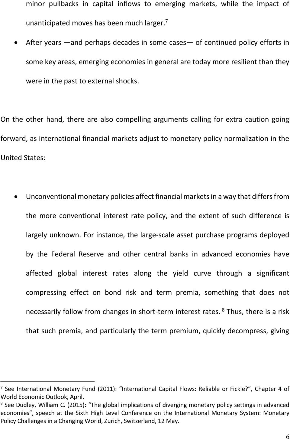 On the other hand, there are also compelling arguments calling for extra caution going forward, as international financial markets adjust to monetary policy normalization in the United States: