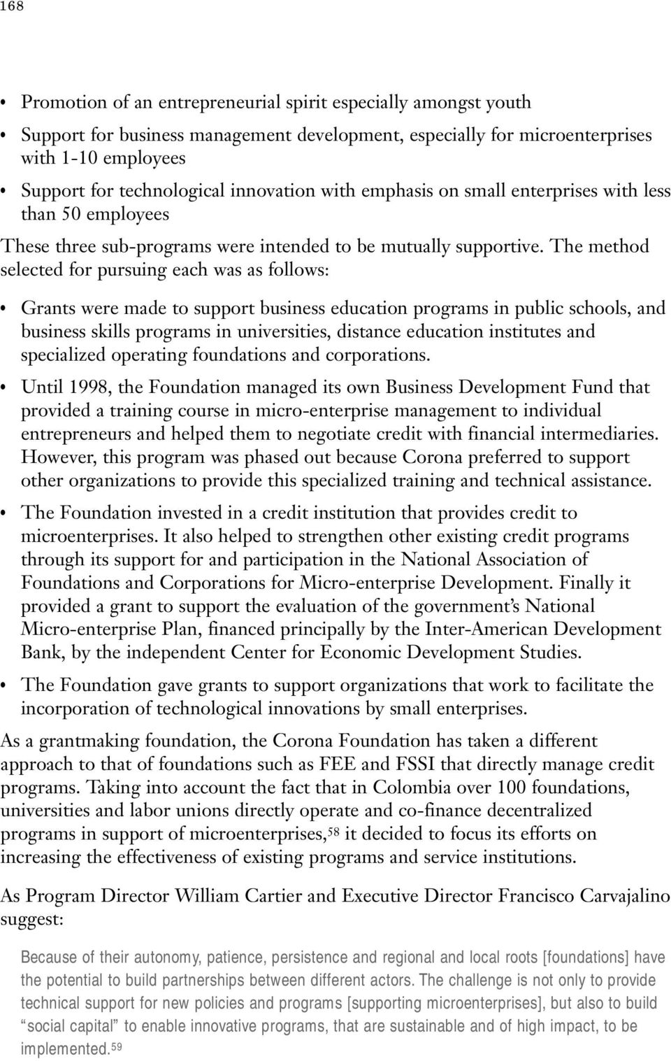 The method selected for pursuing each was as follows: Grants were made to support business education programs in public schools, and business skills programs in universities, distance education