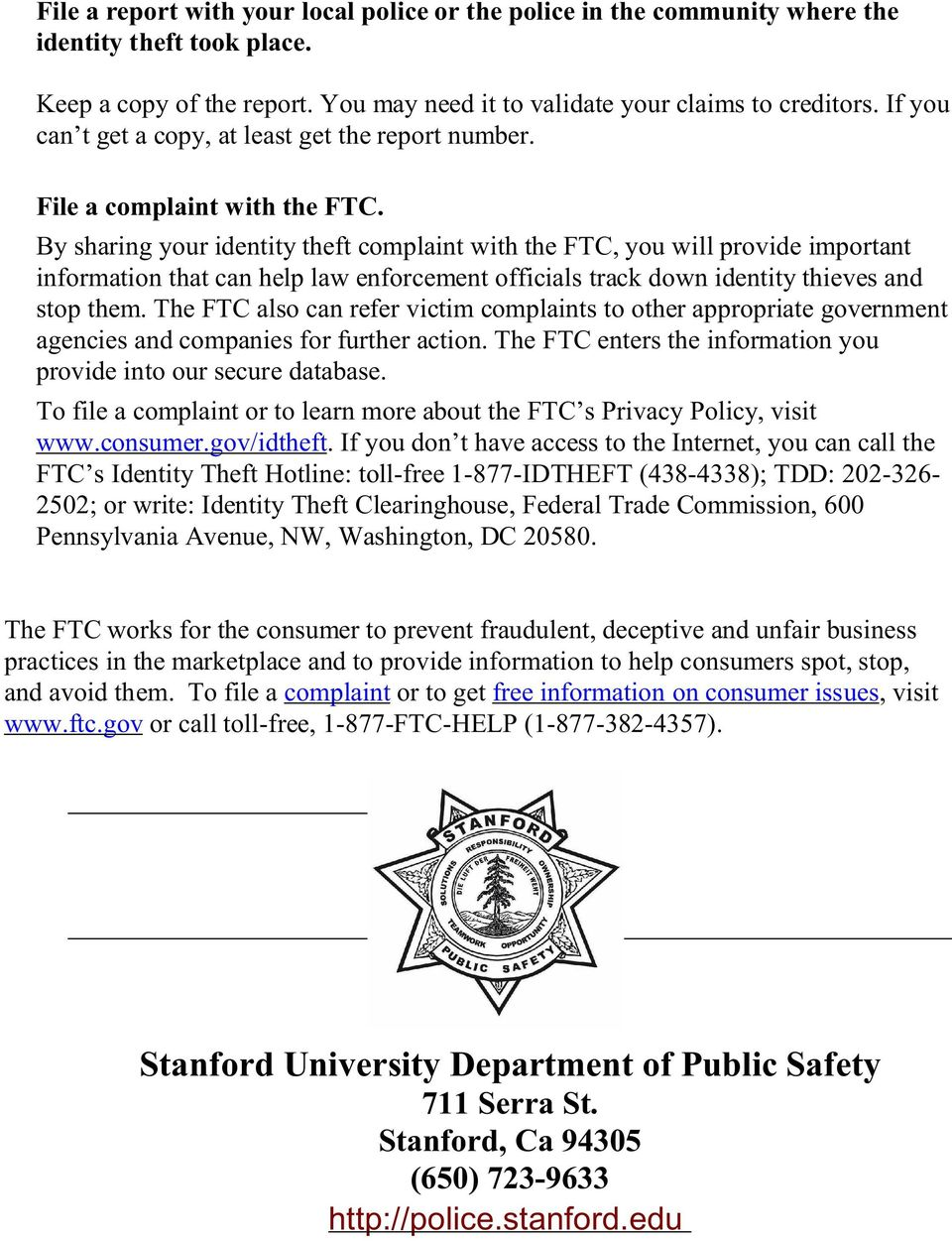 By sharing your identity theft complaint with the FTC, you will provide important information that can help law enforcement officials track down identity thieves and stop them.