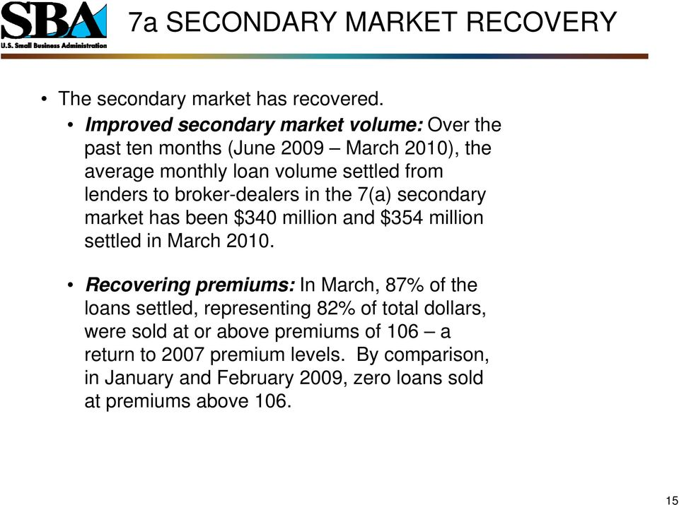 broker-dealers in the 7(a) secondary market has been $340 million and $354 million settled in March 2010.