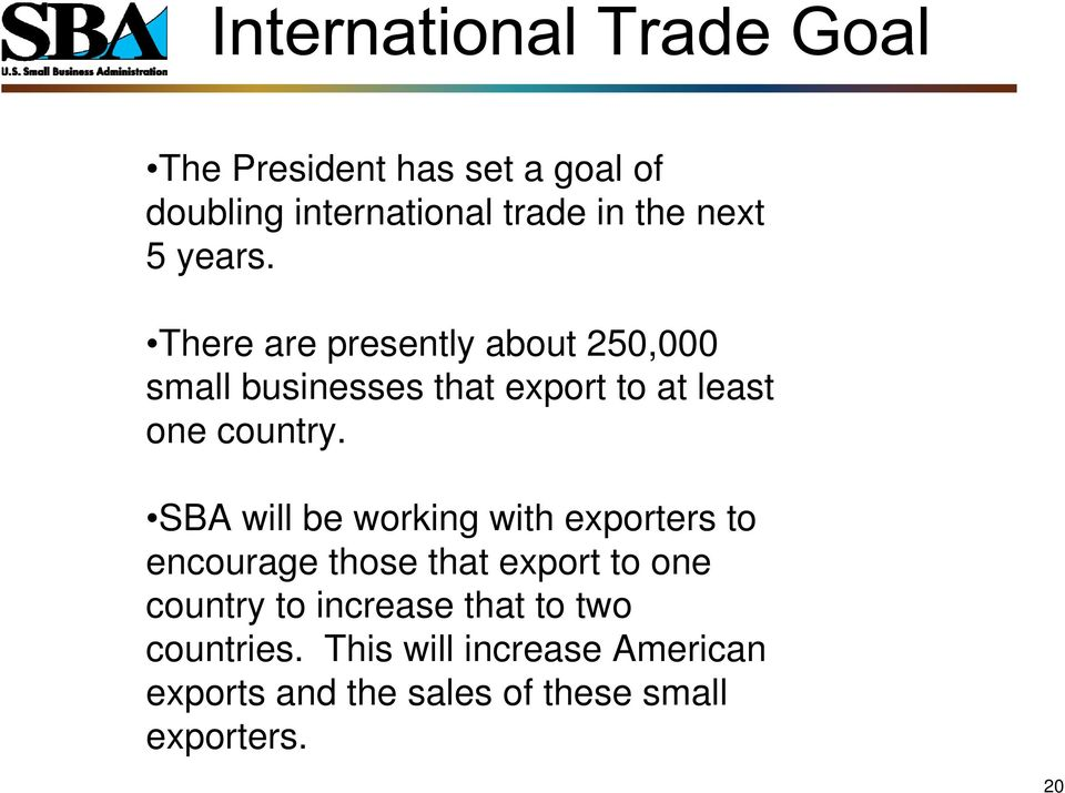 SBA will be working with exporters to encourage those that export to one country to
