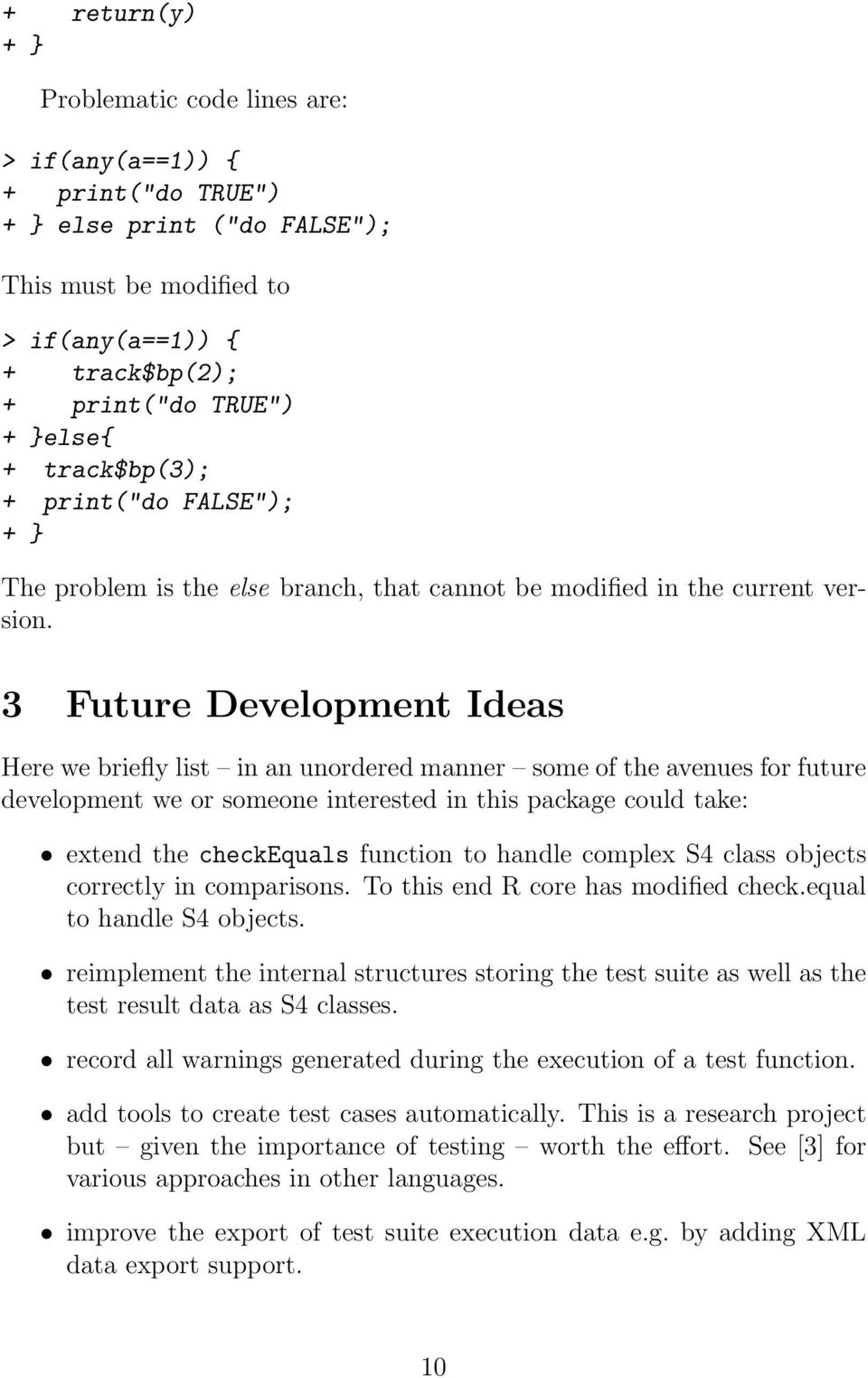 3 Future Development Ideas Here we briefly list in an unordered manner some of the avenues for future development we or someone interested in this package could take: extend the checkequals function