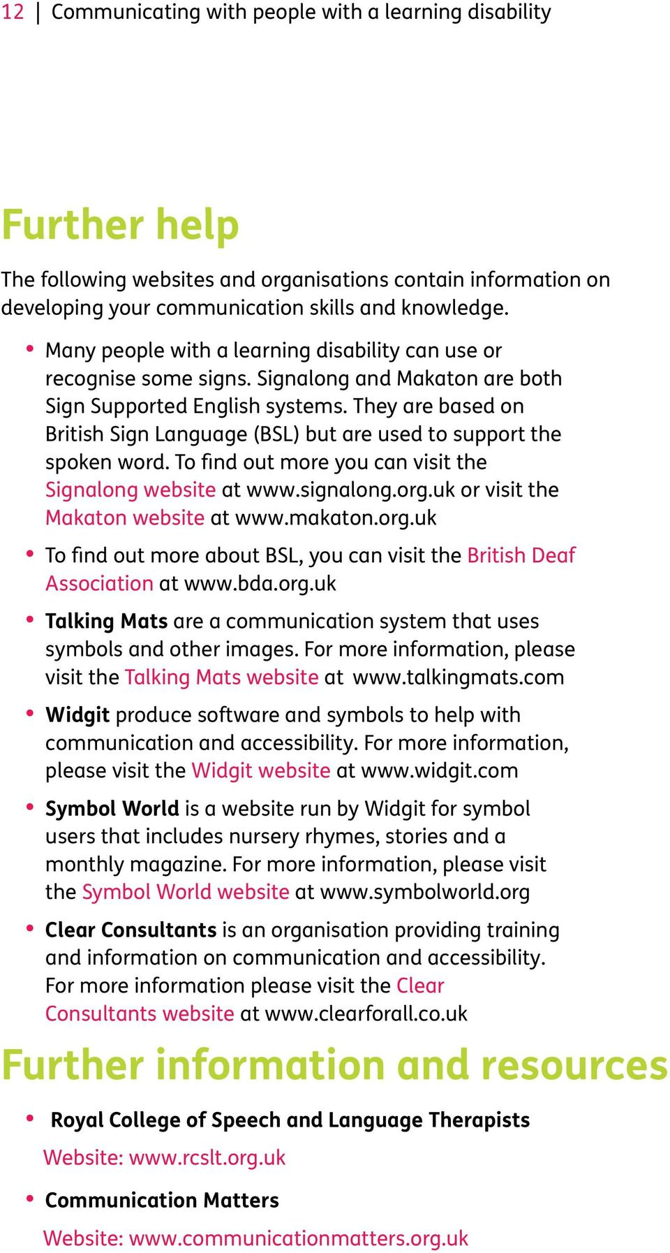 They are based on British Sign Language (BSL) but are used to support the spoken word. To find out more you can visit the Signalong website at www.signalong.org.uk or visit the Makaton website at www.