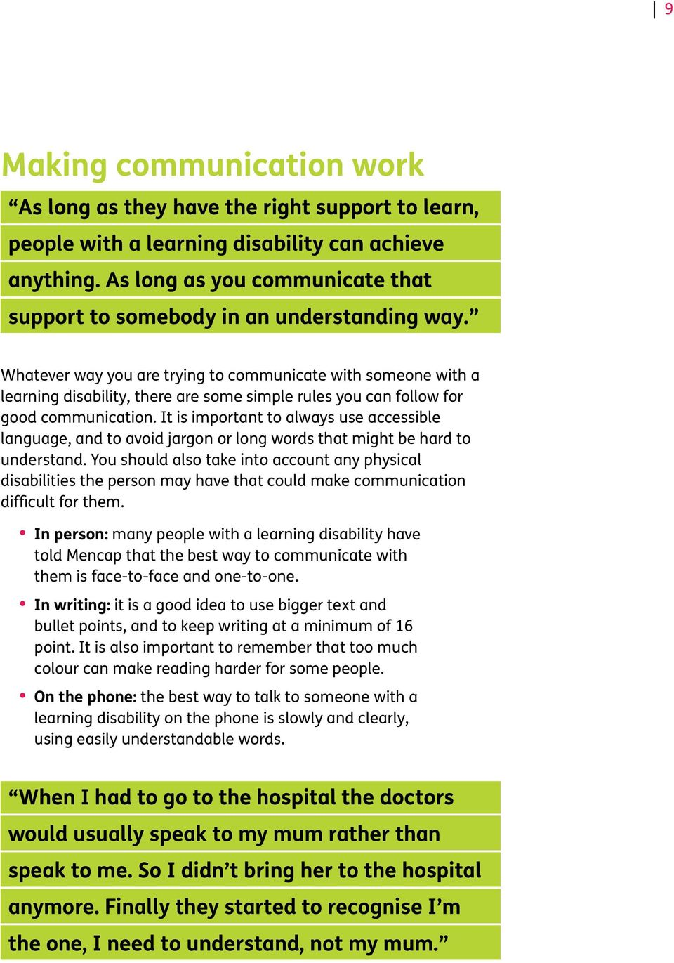 Whatever way you are trying to communicate with someone with a learning disability, there are some simple rules you can follow for good communication.