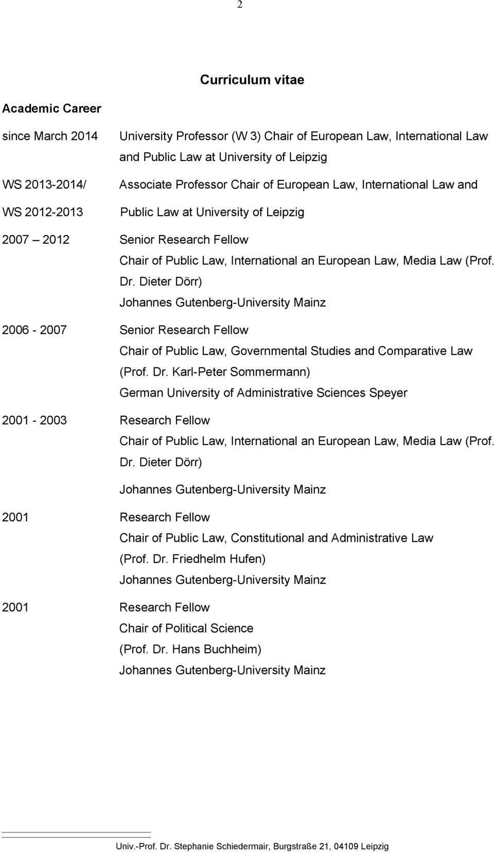 Dieter Dörr) 2006-2007 Senior Research Fellow Chair of Public Law, Governmental Studies and Comparative Law (Prof. Dr.