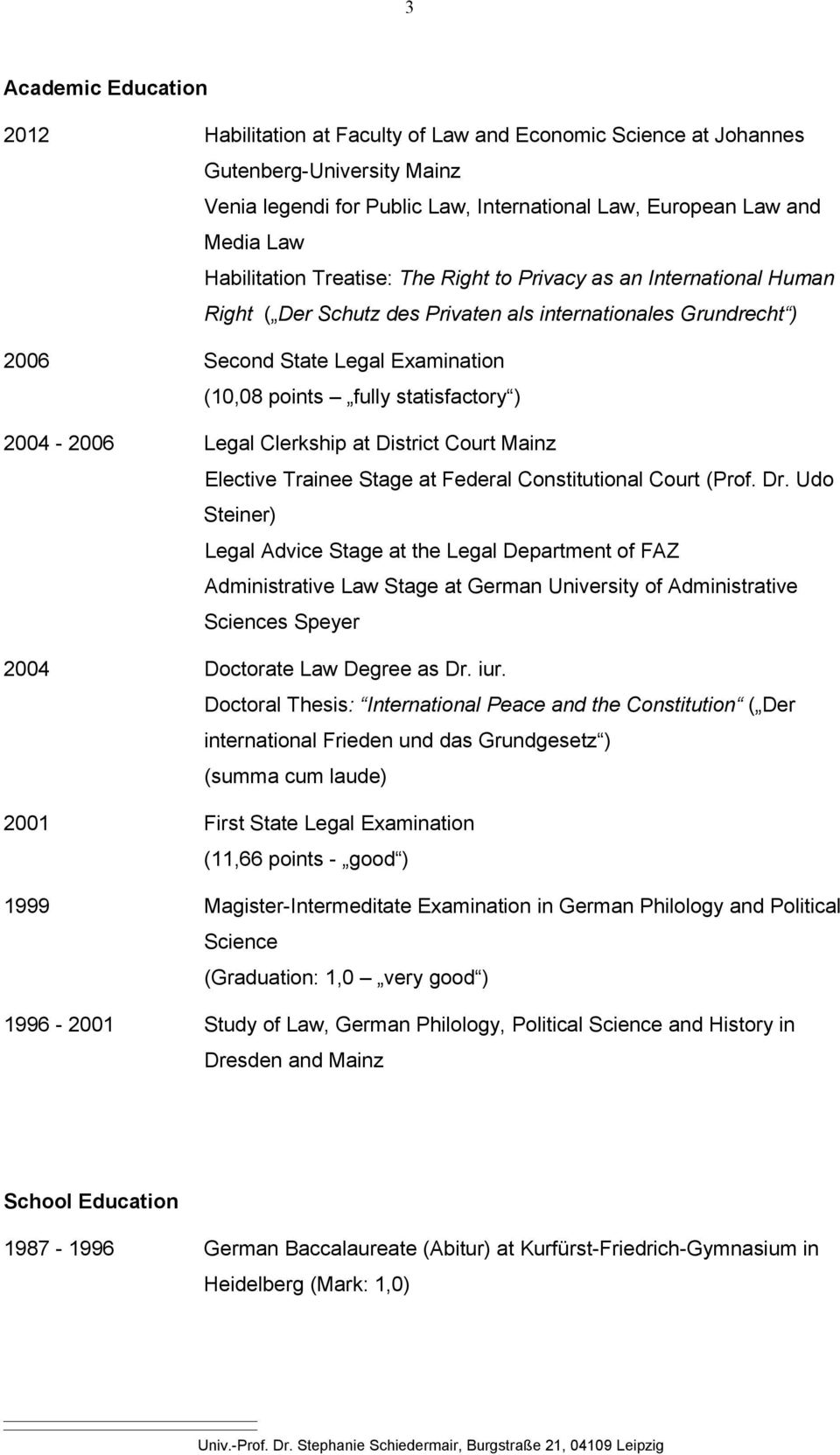 statisfactory ) 2004-2006 Legal Clerkship at District Court Mainz Elective Trainee Stage at Federal Constitutional Court (Prof. Dr.