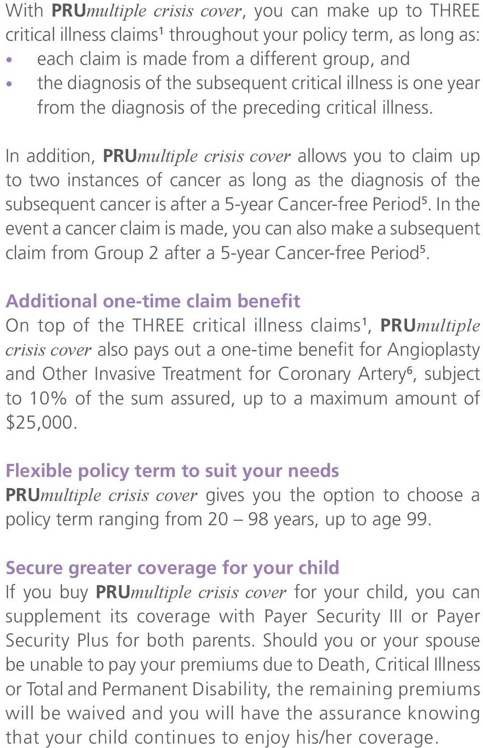 In addition, PRUmultiple crisis cover allows you to claim up to two instances of cancer as long as the diagnosis of the subsequent cancer is after a 5-year Cancer-free Period 5.