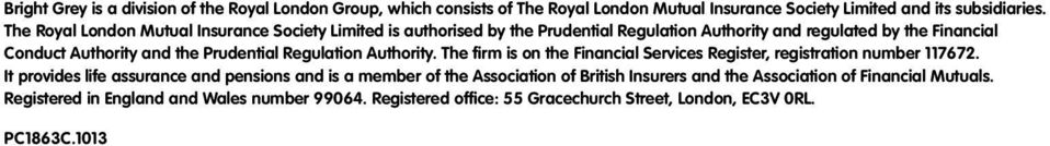 Prudential Regulation Authority. The firm is on the Financial Services Register, registration number 117672.