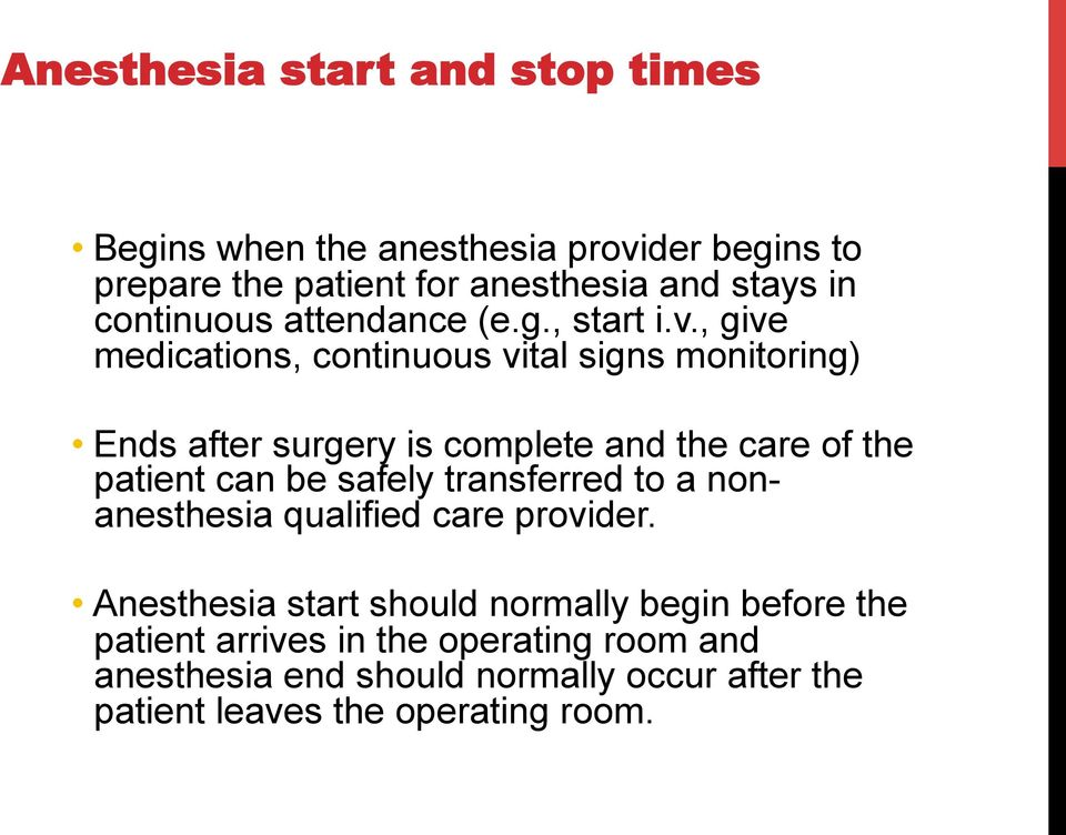 , give medications, continuous vital signs monitoring) Ends after surgery is complete and the care of the patient can be safely