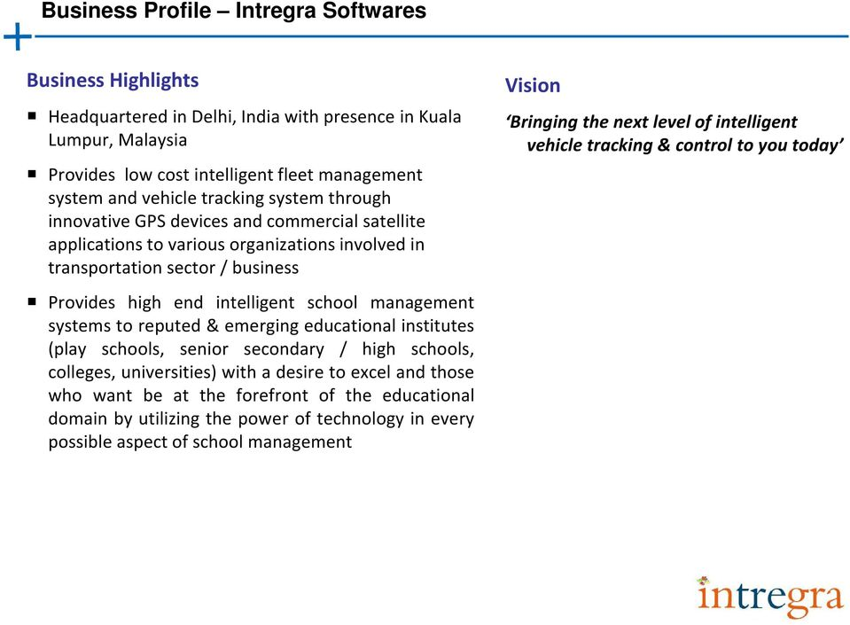 management systems to reputed & emerging educational institutes (play schools, senior secondary / high schools, colleges, universities) with a desire to excel and those who want be at the