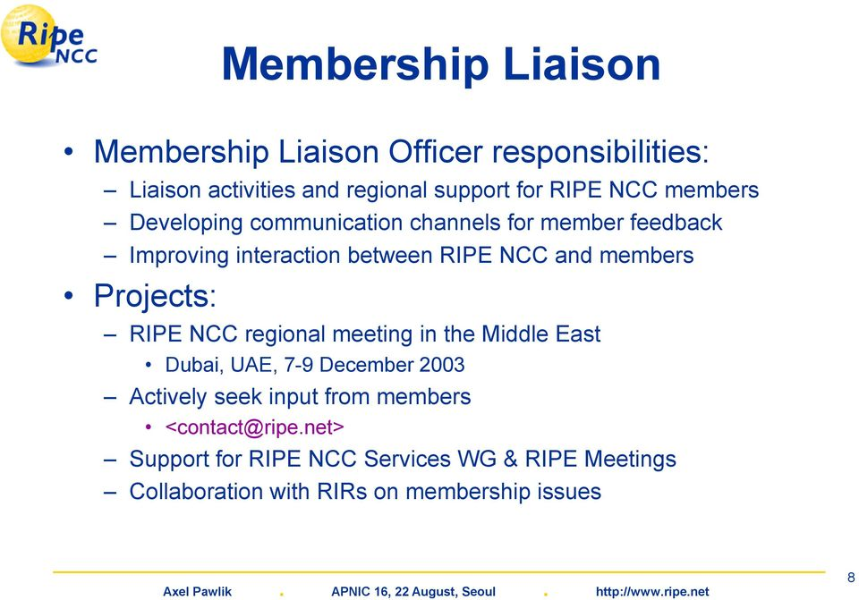 members Projects: RIPE NCC regional meeting in the Middle East Dubai, UAE, 7-9 December 2003 Actively seek input