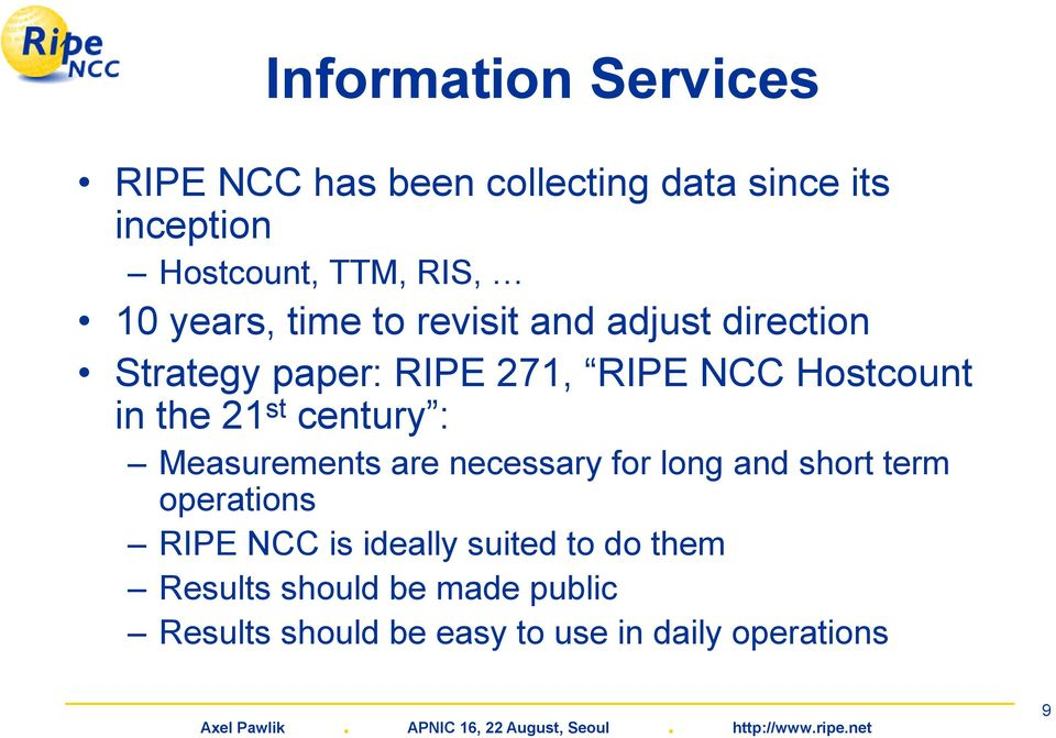 the 21 st century : Measurements are necessary for long and short term operations RIPE NCC is