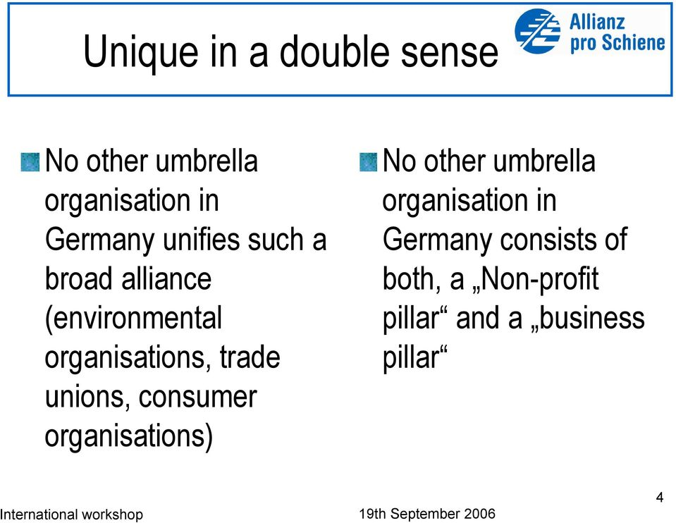 organisations) No other umbrella organisation in Germany consists of both, a