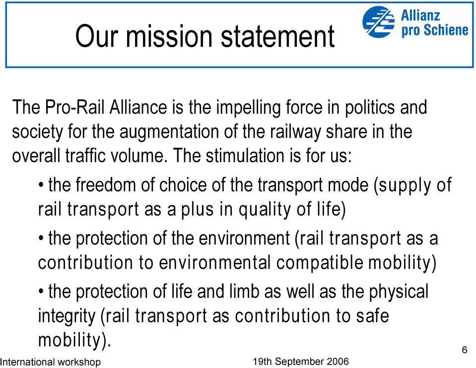 The stimulation is for us: the freedom of choice of the transport mode (supply of rail transport as a plus in quality of life) the