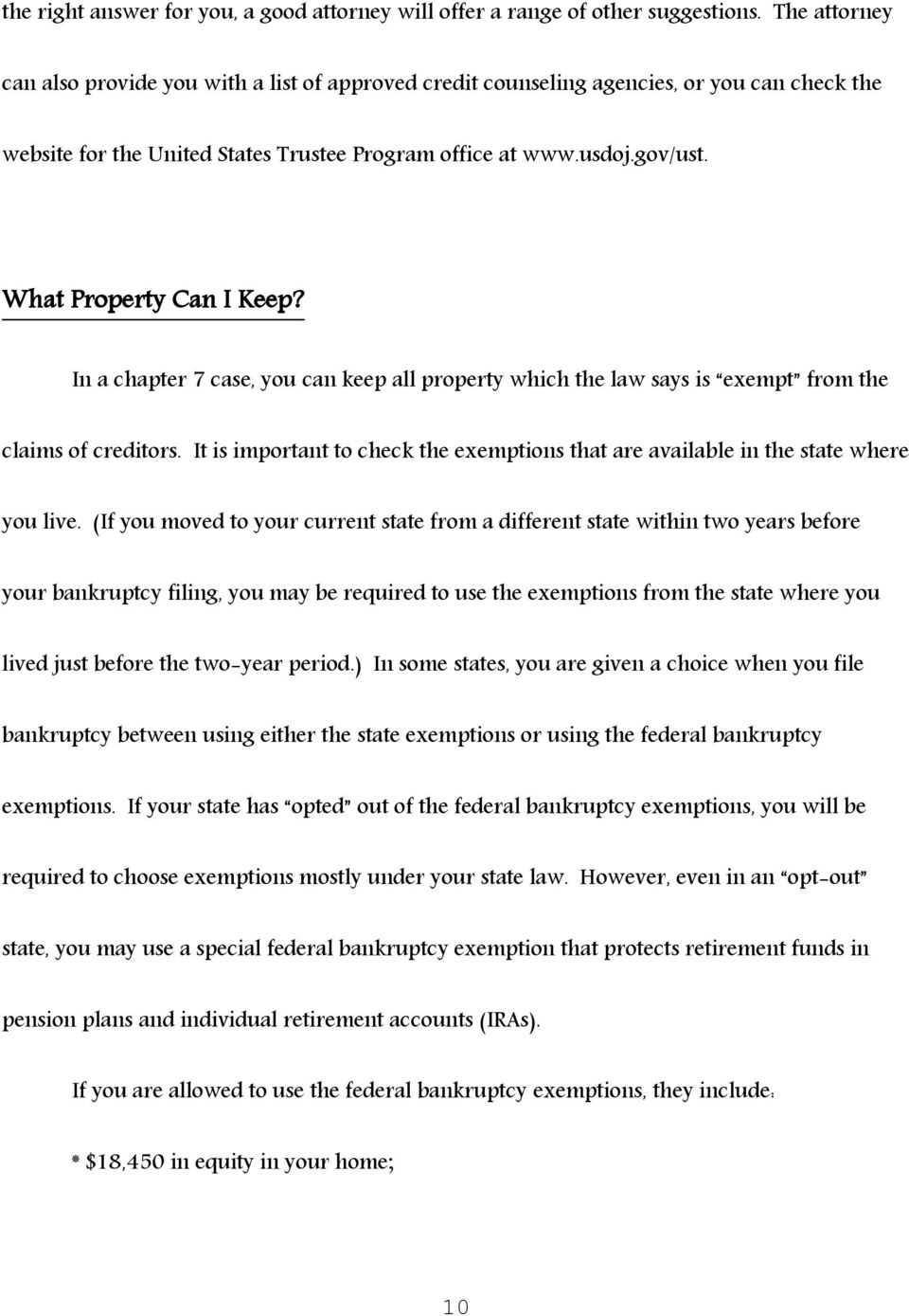 What Property Can I Keep? In a chapter 7 case, you can keep all property which the law says is exempt from the claims of creditors.