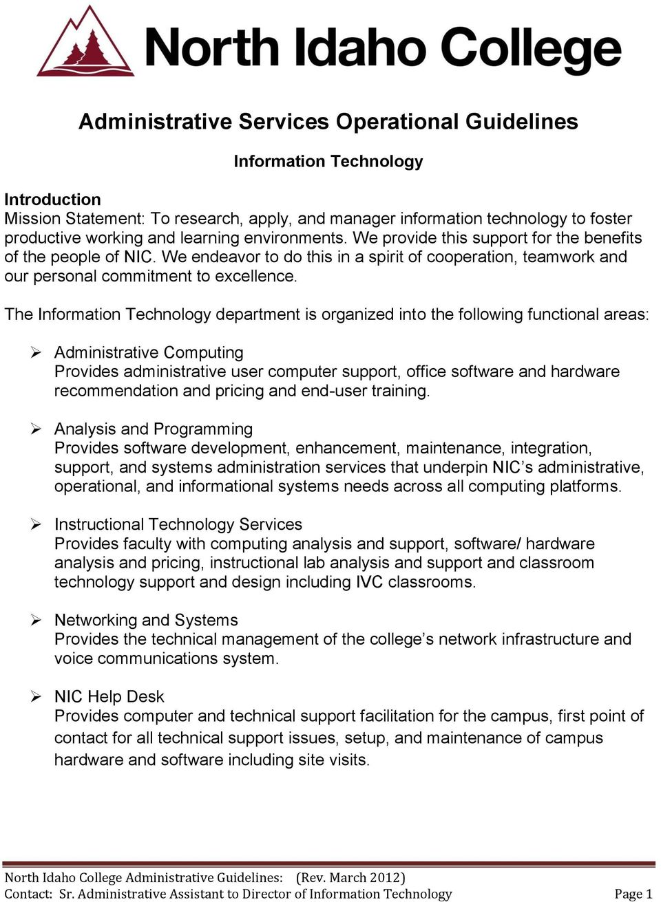 The Information Technology department is organized into the following functional areas: Administrative Computing Provides administrative user computer support, office software and hardware