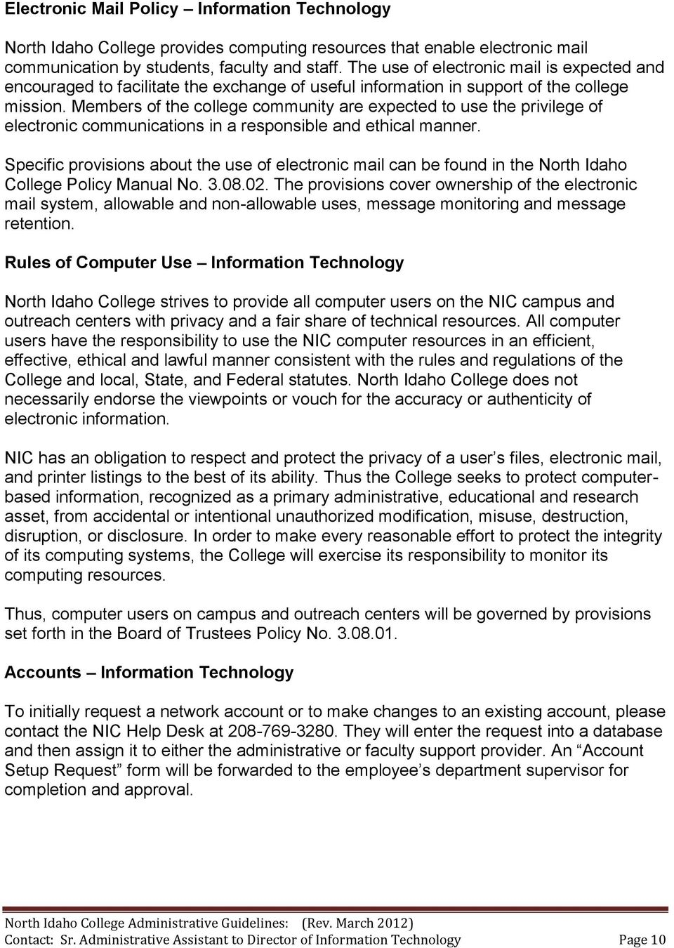 Members of the college community are expected to use the privilege of electronic communications in a responsible and ethical manner.