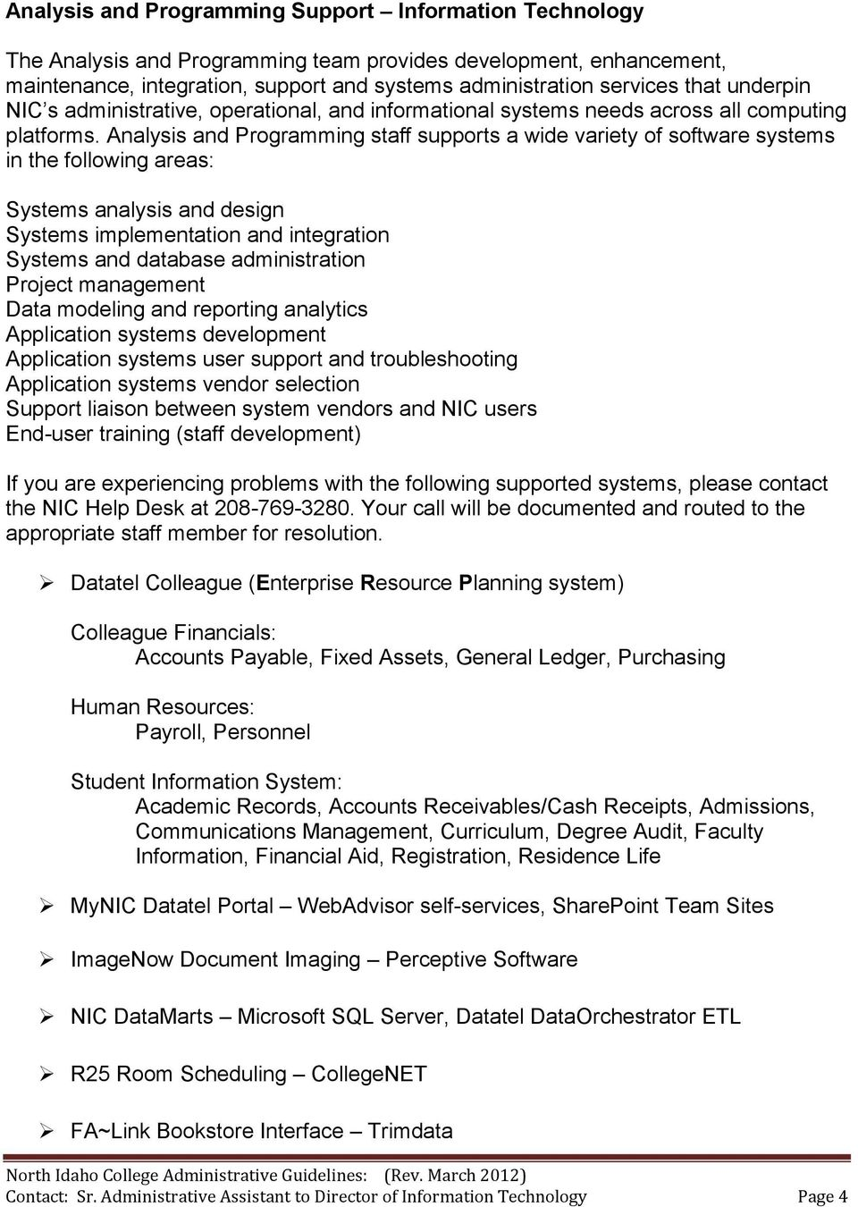 Analysis and Programming staff supports a wide variety of software systems in the following areas: Systems analysis and design Systems implementation and integration Systems and database
