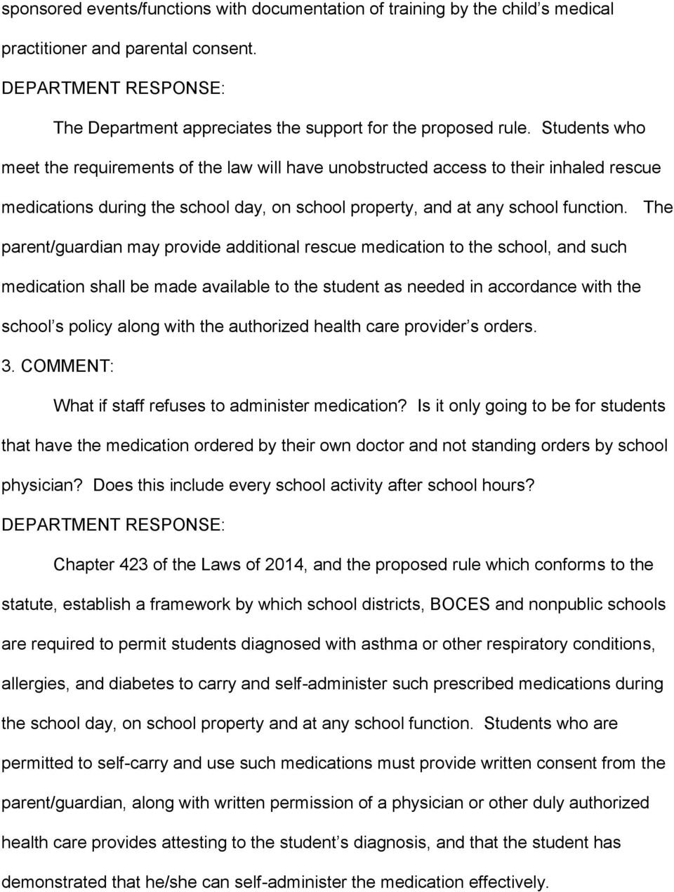 The parent/guardian may provide additional rescue medication to the school, and such medication shall be made available to the student as needed in accordance with the school s policy along with the