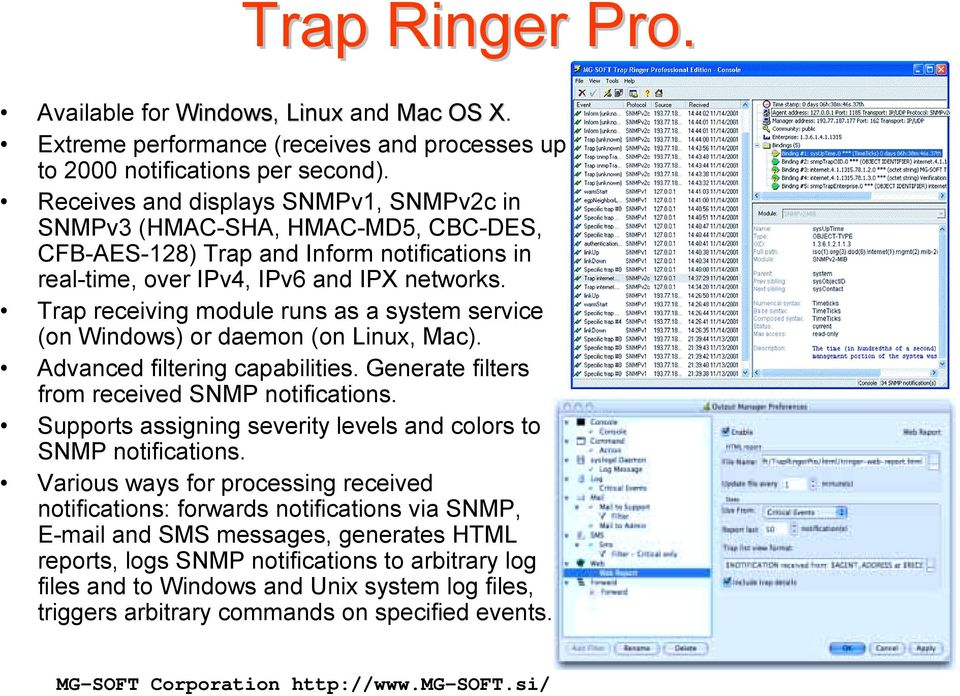 Trap receiving module runs as a system service (on Windows) or daemon (on Linux, Mac). Advanced filtering capabilities. Generate filters from received SNMP notifications.