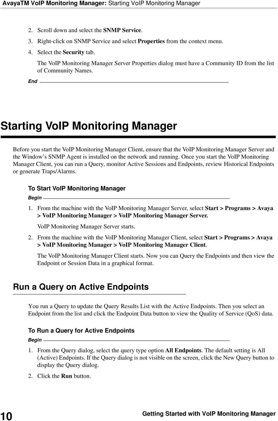 End Starting VoIP Monitoring Manager Before you start the VoIP Monitoring Manager Client, ensure that the VoIP Monitoring Manager Server and the Window s SNMP Agent is installed on the network and