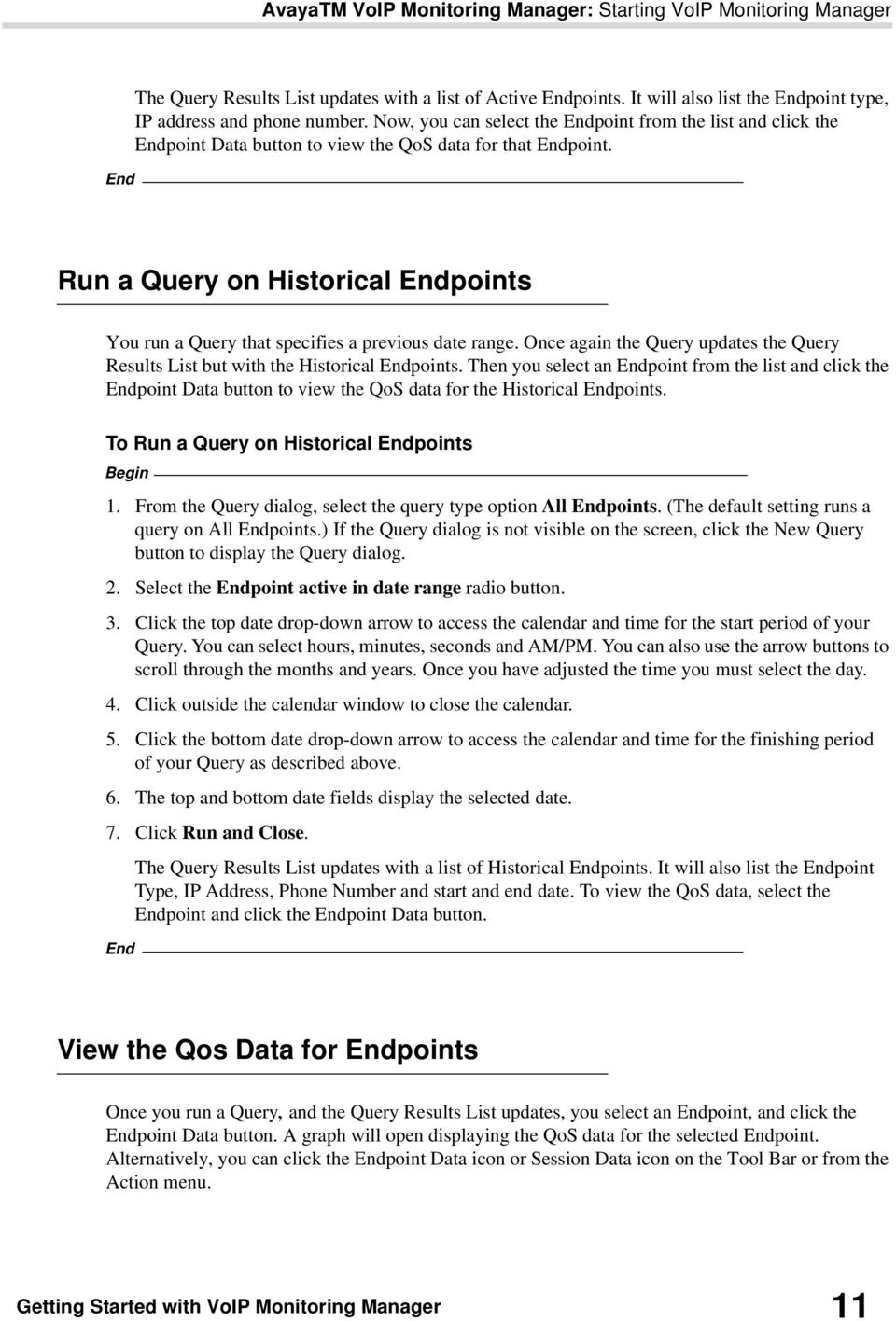 Run a Query on Historical Endpoints You run a Query that specifies a previous date range. Once again the Query updates the Query Results List but with the Historical Endpoints.