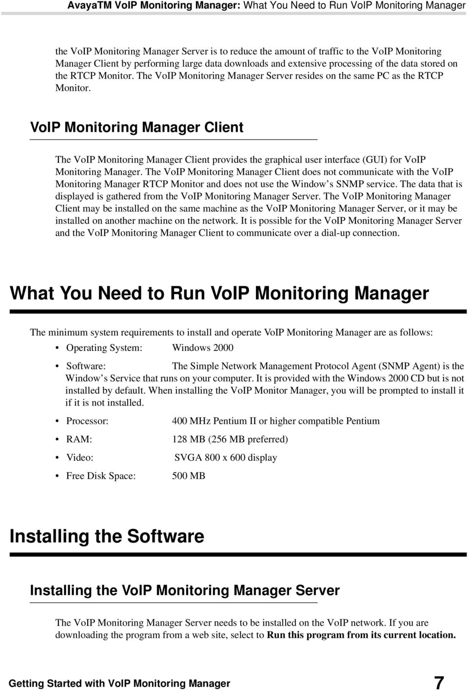 VoIP Monitoring Manager Client The VoIP Monitoring Manager Client provides the graphical user interface (GUI) for VoIP Monitoring Manager.